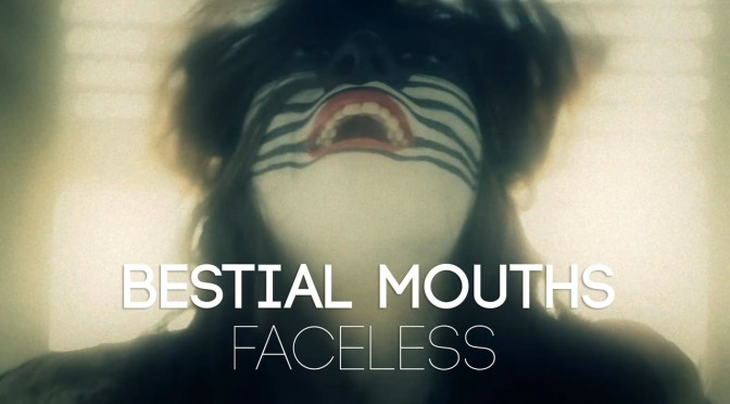 music video : Bestial Mouths – Faceless