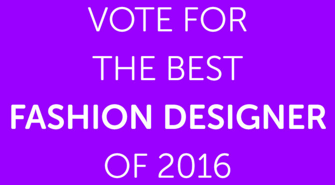 Vote for the Best Fashion Designer of 2016