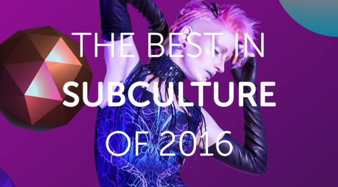 The Best in Alternative Culture and Subculture of 2016